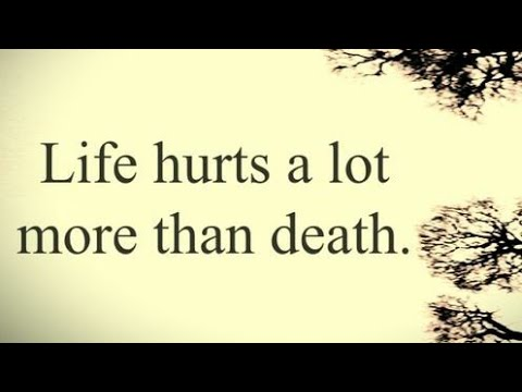 Life Hurts A Lot More Than Death Youtube