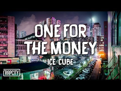 Ice Cube - One For The Money (Lyrics)
