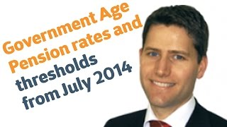 06 Government Age Pension rates and thresholds from July 2014: Retirement Planning 2014