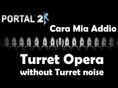 Portal 2 Turret Opera without Turret Noise [Cara Mia Addio