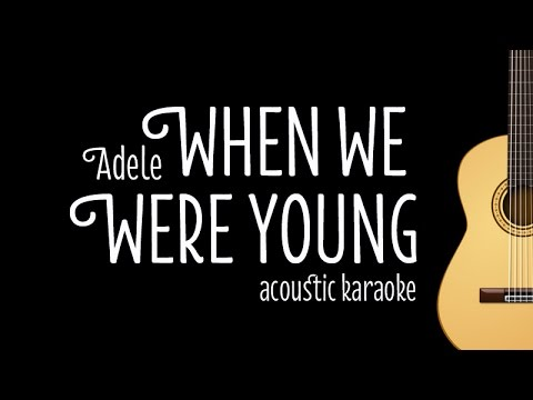 Adele - When We Were Young (Acoustic Karaoke/ Minus One) with Lyrics on Screen