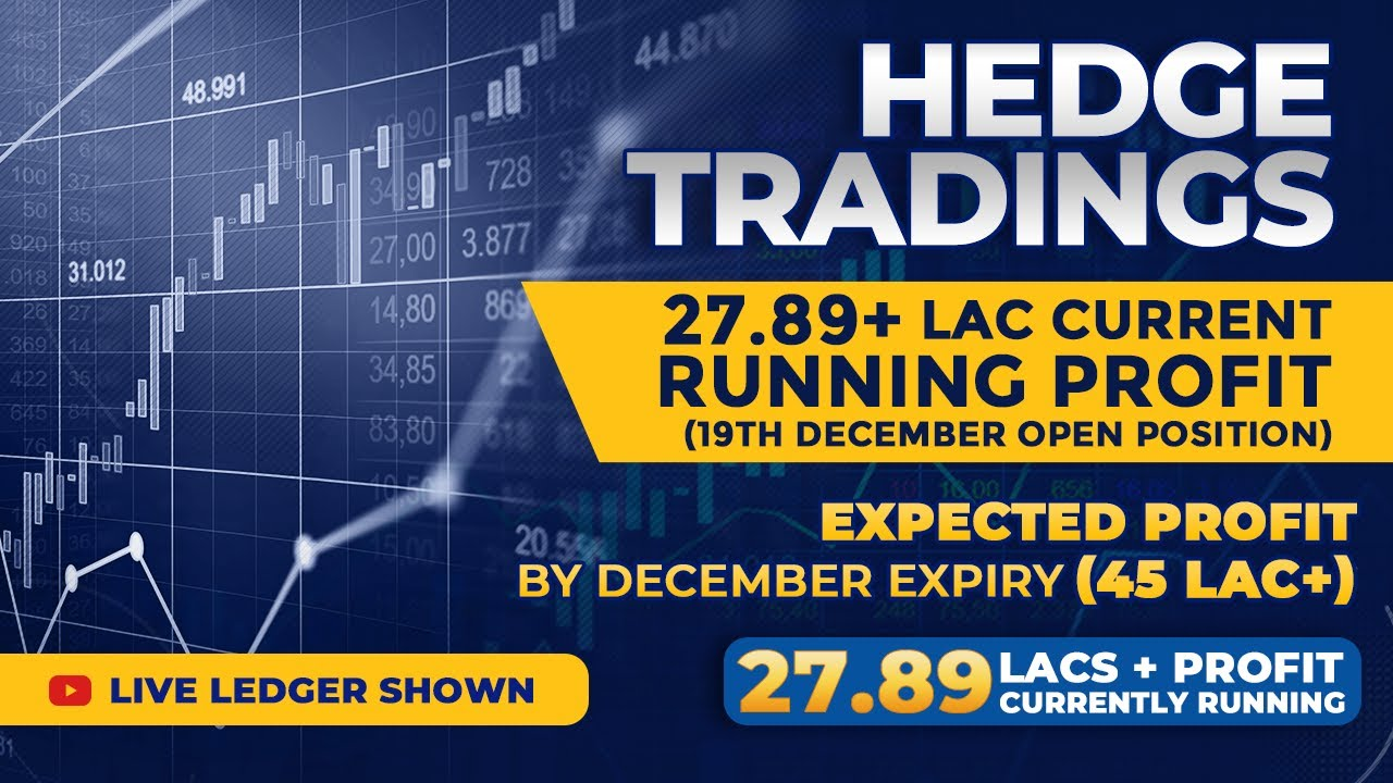 Hedge Trading - Current Profit 27.89 Lac Expected Profit 45 Lac + (Live December Open Positions)