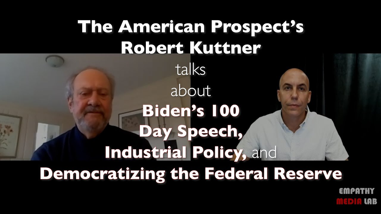 American Prospect's Robert Kuttner on Biden's 100 Day Speech, Industrial Policy, and the Fed Reserve