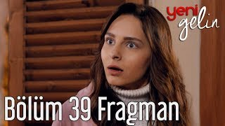 Yeni Gelin 39. Bölüm Fragman