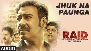Jhuk Na Paunga Full Audio Song | RAID | Ajay Devgn | Ileana D'Cruz | Papon | Amit Trivedi
