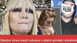 Odważne słowa maryli rodowicz o edycie górniak i donatanie!