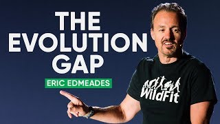 How Understanding The Evolution Gap Can Dramatically Improve Your Life | Eric Edmeades