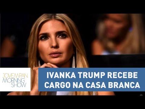 Ivanka Trump recebe cargo na Casa Branca e reacende conflitos de interesses | Morning Show