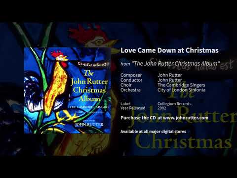 Love Came Down At Christmas - John Rutter, The Cambridge Singers, City Of London Sinfonia