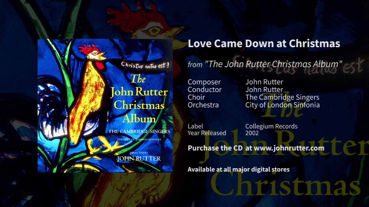 Love Came Down At Christmas.Love Came Down At Christmas John Rutter The Cambridge Singers City Of London Sinfonia