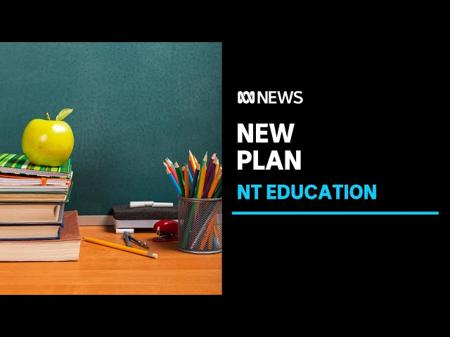 The Northern Territory government announces its new education plan   ABC News