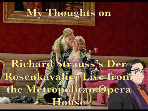 My Thoughts on Richard Strauss's Der Rosenkavalier Live from the Metropolitan Opera House