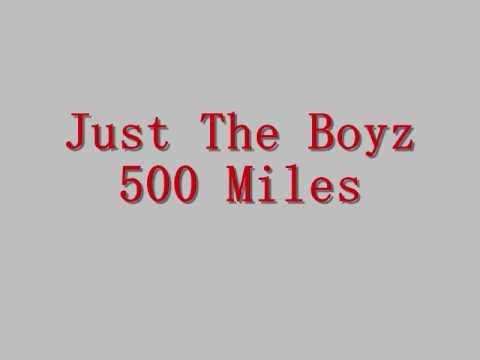 Just The Boyz - 500 Miles