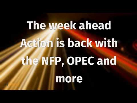 The week ahead Action is back with the NFP, OPEC and more
