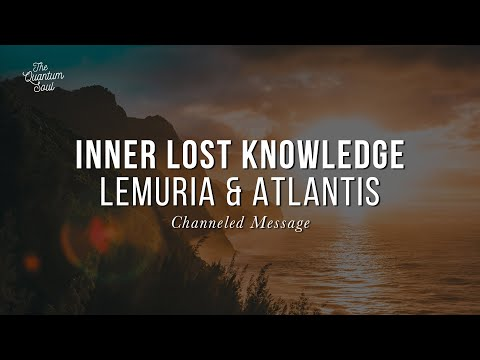 Inner Lost Knowledge Pt 1 — Lost Knowledge from Lemuria and Atlantis, Past Life