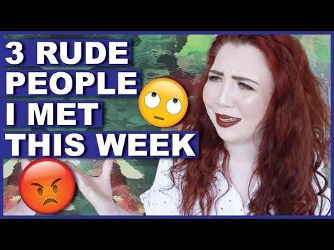 Storytime: 3 RUDE People I Met This Week