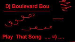 Dj Boulevard Bou - Play That Song [ HQ ]