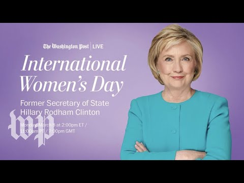 Secretary Hillary Rodham Clinton joins Post Live on International Women's Day (Live 3/8)