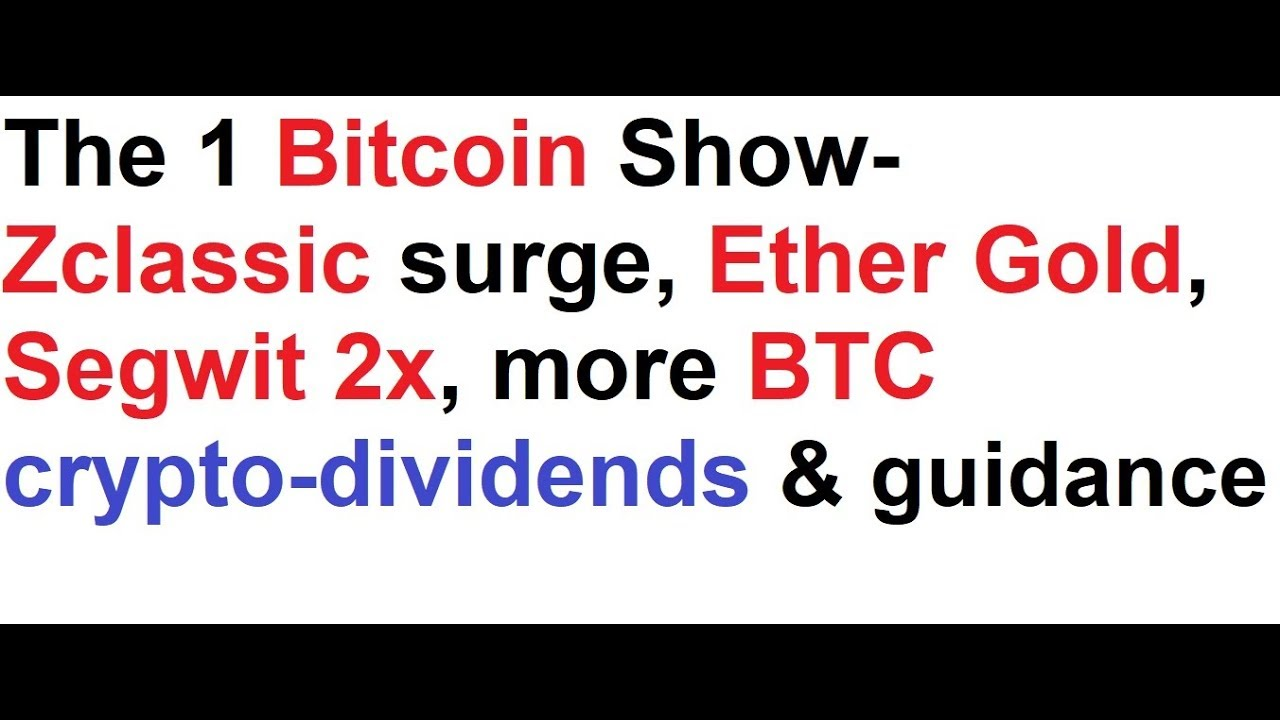 The 1 bitcoin show zclassic surge ether gold segwit 2x more btc the 1 bitcoin show zclassic surge ether gold segwit 2x more btc crypto dividends guidance ccuart Images