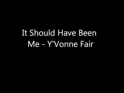 it should have been me - Y'vonne Fair