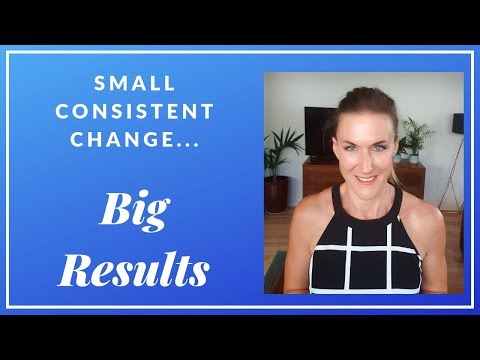 Small Consistent Change big Results!