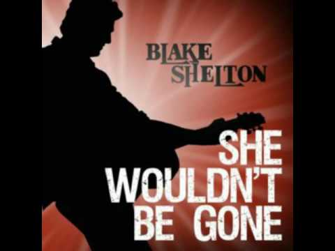 Blake Shelton  she wouldn't Be  Gone song