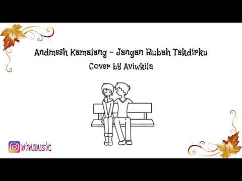 Andmesh Kamaleng - Jangan Rubah Takdirku | Lirik Animasi (Cover by Aviwkila)