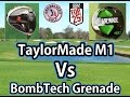 Head 2 Head - BombTech Grenade Vs TaylorMade M1