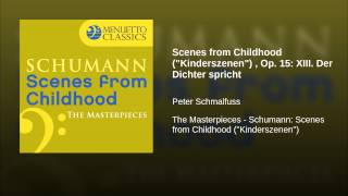 "Scenes from Childhood (""Kinderszenen"") , Op. 15: XIII. Der Dichter spricht"