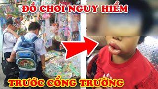 7 Đồ Chơi Trung Quốc Cực Nguy Hiểm Bán Đầy Trước Cổng Trường Trẻ Em Việt Nam Không Hề Hay Biết
