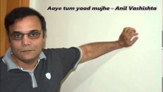 Aaye tum yaad mujhe gaane lagi har dhadkan - Anil Vashishta