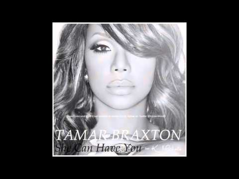 Tamar Braxton - She Can Have You (feat.  K.  Michelle) (Audio)