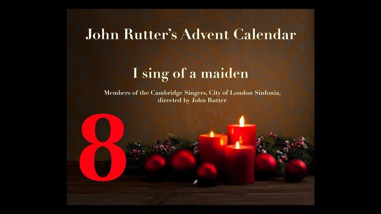 Day 8 / I sing of a maiden / John Rutter\'s Advent Calendar 2017 ...