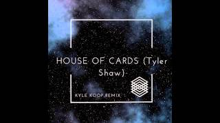House of Cards (Kyle Koop Remix) - Tyler Shaw