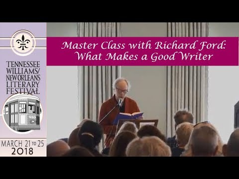 MASTER CLASS WITH RICHARD FORD:  WHAT MAKES A GOOD WRITER