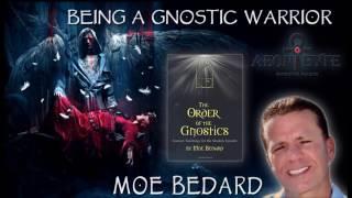 Being a Gnostic Warrior - Moe Bedard