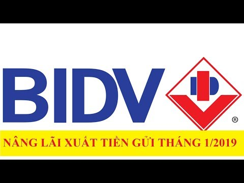 Lãi Xuất Ngân Hàng BIDV Tháng 1/2019 Nâng 0,5% Lãi Suất Tại Kì Hạn 5 Tháng