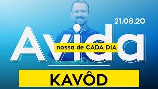 Kavôd / A Vida Nossa de Cada Dia - 21/08/20