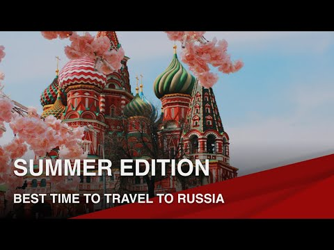 Best Time to Travel to Russia I Summer Edition