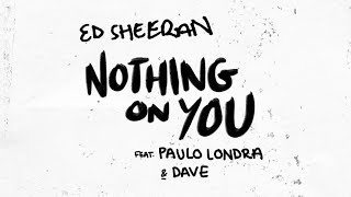 Ed Sheeran - Nothing on You ft. Paulo Londra, Dave (Official)