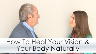 How To Heal Your Vision & Your Body Naturally with Meir Schneider
