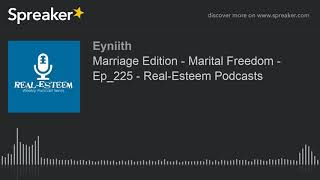 Marriage Edition - Marital Freedom - Ep_225 - Real-Esteem Podcasts
