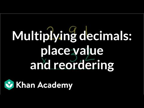Multiplying Decimals: Place Value And Reordering | Decimals | Pre-Algebra | Khan Academy
