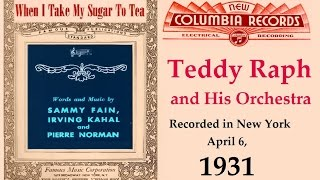 """When I Take My Sugar To Tea"" Teddy Raph and His Orchestra 1931"