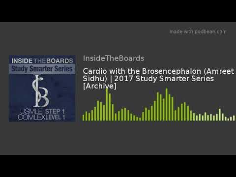 Cardio with the Brosencephalon (Amreet Sidhu) | 2017 Study Smarter Series  [Archive]