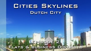 Cities Skylines: Dutch City - Episode 2 - Flats & Business Districts(, 2016-01-06T12:56:47.000Z)