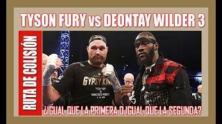 Ruta de Colisión (E6): Tyson Fury vs Deontay Wilder 3,  más necesaria e impredecible de lo imaginado