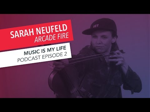 Music Is My Life: Sarah Neufeld of Arcade Fire | Episode 2 | Podcast