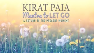 KIRAT PAIA - Mantra Meditation to LET GO & Return to Present Moment | 11 Mins of Meditation