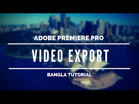 How to export video from Adobe Premiere Pro [ Bangla Tutorial ] Adobe Premiere